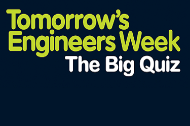 Tomorrow's Engineers Week – The Big Quiz